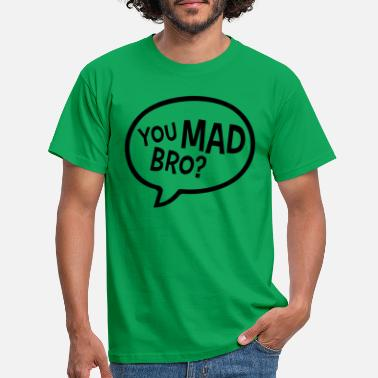 Bros You Mad Bro - Men's T-Shirt