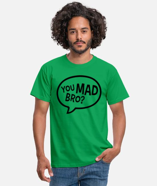 Mad T-Shirts - You Mad Bro - Men's T-Shirt kelly green