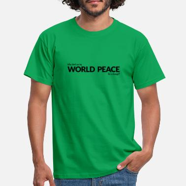 Why do we not try world peace for a change? - Mannen T-shirt