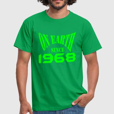 On Earth Since 1968 - Männer T-Shirt