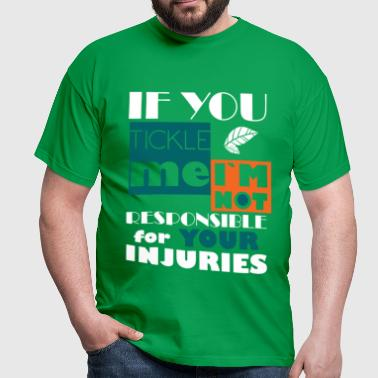 If you tickle me i'm not responsible for your inju - Men's T-Shirt