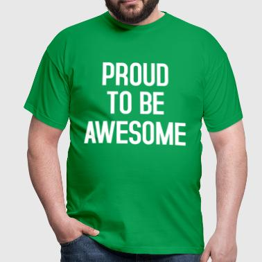 PROUD TO BE AWESOME - Mannen T-shirt