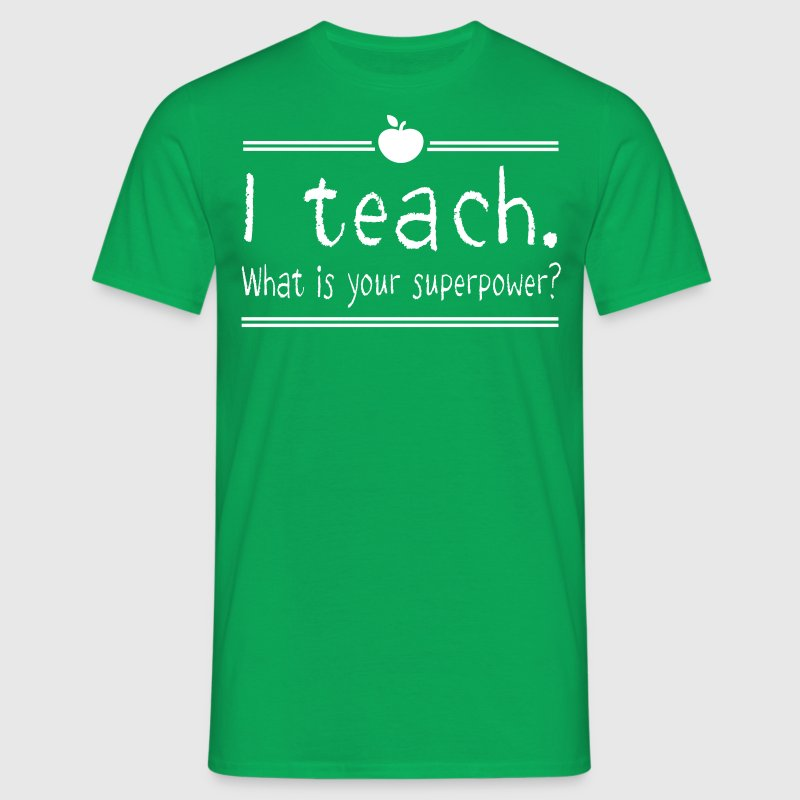 I Teach. What Is Your Superpower? - Men's T-Shirt