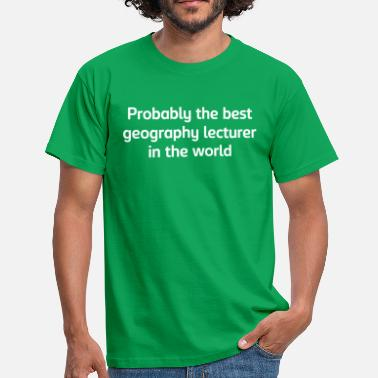Lecturer Probably the best geography lecturer in  - Men's T-Shirt