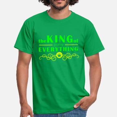 Fuck King The King of fucking Everything - king, król, boss - Men's T-Shirt