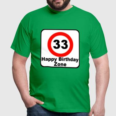33 / Happy Birthday Zone - Männer T-Shirt