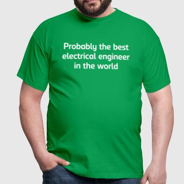 Probably the best electrical engineer in - Men's T-Shirt
