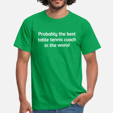 Table Probably the best table tennis coach in  - Men's T-Shirt