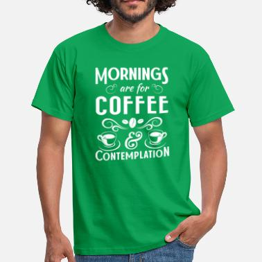 Coffee Mornings are for Coffee & Contemplation - Men's T-Shirt