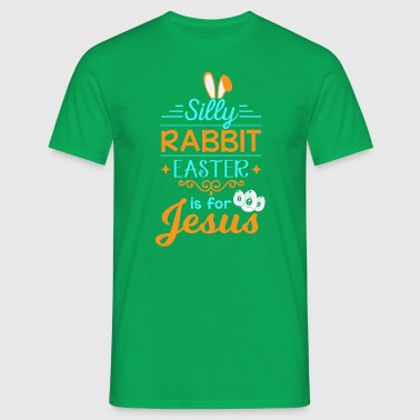 Silly Rabbit Easter is for Jesus - Men's T-Shirt