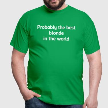 Probably the best blonde in the world - Men's T-Shirt