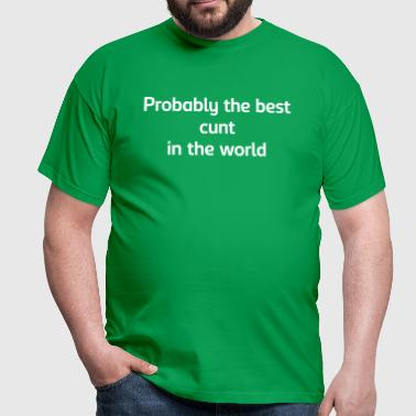 Probably the best cunt in the world - Men's T-Shirt