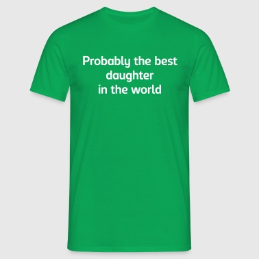Probably the best daughter in the world - Men's T-Shirt