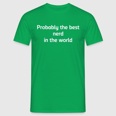 Probably the best nerd in the world - Men's T-Shirt