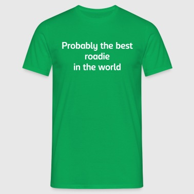 Probably the best roadie in the world - Men's T-Shirt