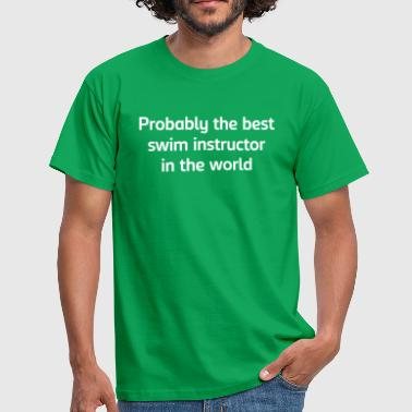 Probably the best swim instructor in the - Men's T-Shirt