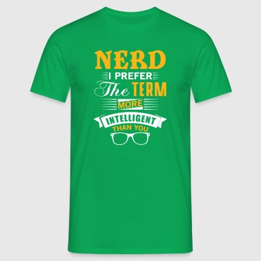 Nerd i prefer the term more intelligent than you - Men's T-Shirt