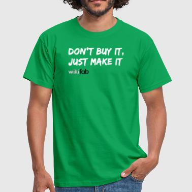 Do not make it, just make it! - Men's T-Shirt