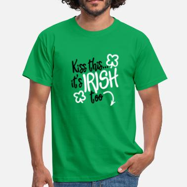 Dick Kiss Kiss this... it's Irish too - Men's T-Shirt