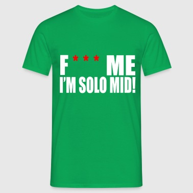 F*** Me I'm Solo Mid ! - T-shirt Homme