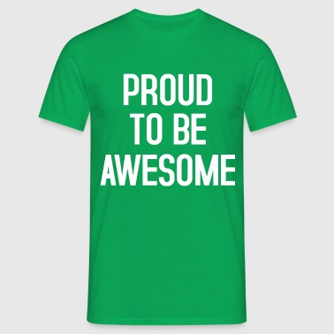 PROUD TO BE AWESOME - T-shirt Homme