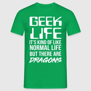 Geek life. Like normal life but there are dragons - Men's T-Shirt
