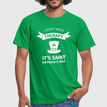 I don't neet therapy it's st. Patrick's day - Men's T-Shirt