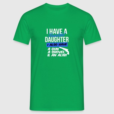 i have a beautiful daughter i also have a gun a sh - Men's T-Shirt
