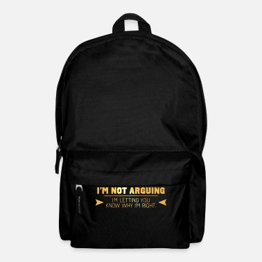 Argue I'm Not Arguing - Backpack