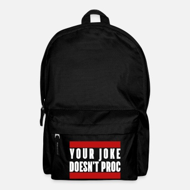 Your Joke doesn't proc - you aren't funny - white - Rucksack
