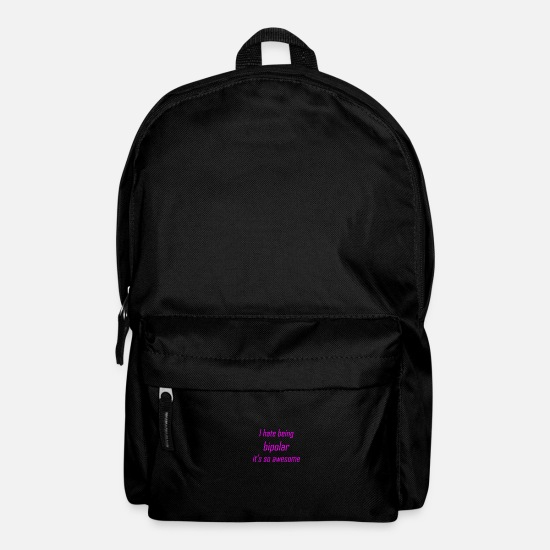 Bipolar Bags & Backpacks - i hate being bipolar it's so awesome - Backpack black