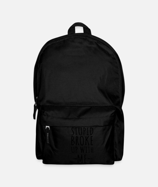 Stupid Bags & Backpacks - Stupid Broke Up With Funny Shirt - Backpack black