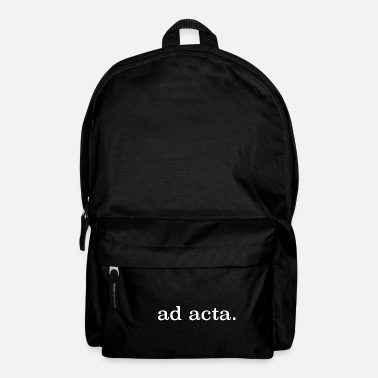 Acta ad acta completed filed saying funny - Backpack