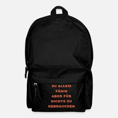 Capable of anything, but useless for nothing - Backpack