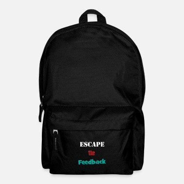 Typography &amp Funny Feedback Tshirt Designs Escape the feedback - Backpack