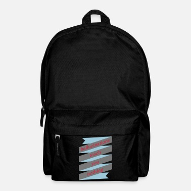 Hallucination Hallucinations teach you nothing gift motto - Backpack