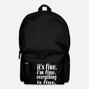 Fin Fine IT'S FINIE I'M FINE EVERYTHING IS FINE. - Sac à dos