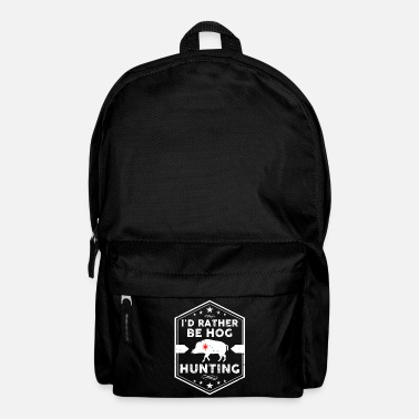 Hog I'd Rather Be Hog Hunting - boar hunting hunter - Backpack