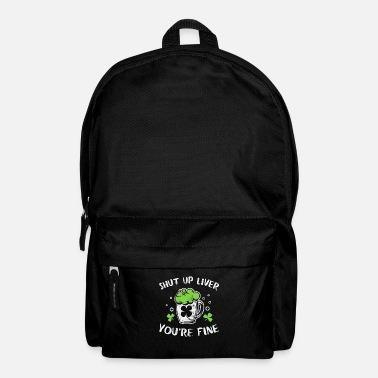 St Patricks Day Funny St Patrick's Day Shirt Shut Up Liver You - Backpack