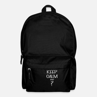 Keep Calm Keep calm - Keep calm And ? - Backpack