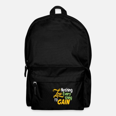 nothing lose everything to gain - Backpack