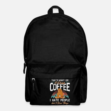 That's What I Do I Drink Coffee Hate People and - Backpack