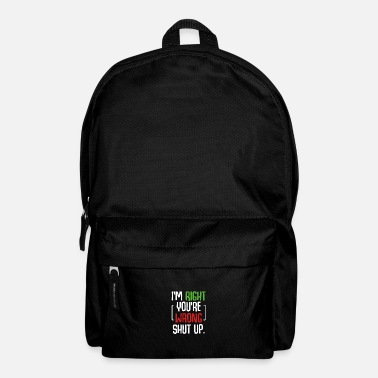 Stehen I'm Right You're Wrong Shut Up Lustiger Spruch - Rucksack