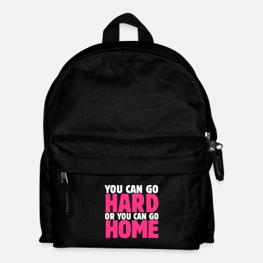 Hard you can go hard or you can go home 2c - Rugzak voor kinderen