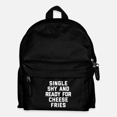 Single Ready For Cheese Fries Funny Quote - Rugzak voor kinderen