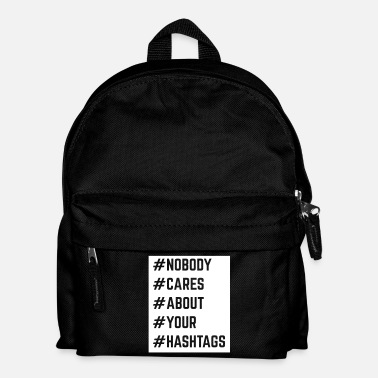 Sociale Nobody Cares About Your Hashtags  - Rugzak voor kinderen