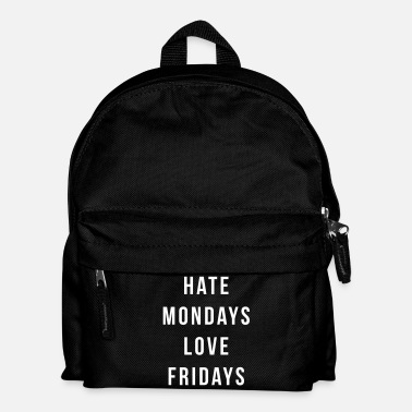 Quotes Hate Mondays, Love Fridays - Kids' Backpack