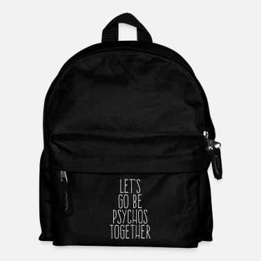 Offensif Let's Be Psychos Funny Quote - Sac à dos Enfant