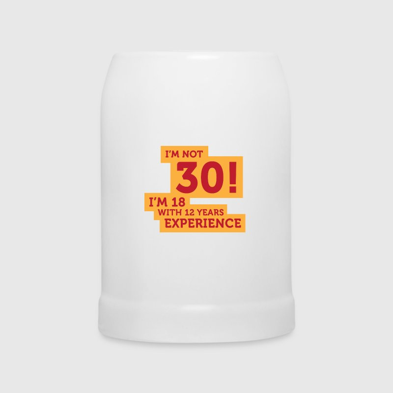 30 years? I m 18 with 12 years experience! - Beer Mug