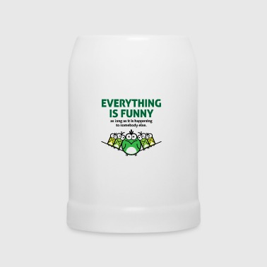 Everything is funny as long as it happens to others - Beer Mug